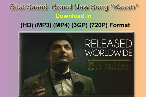 download bilal saeed new song kaash hd