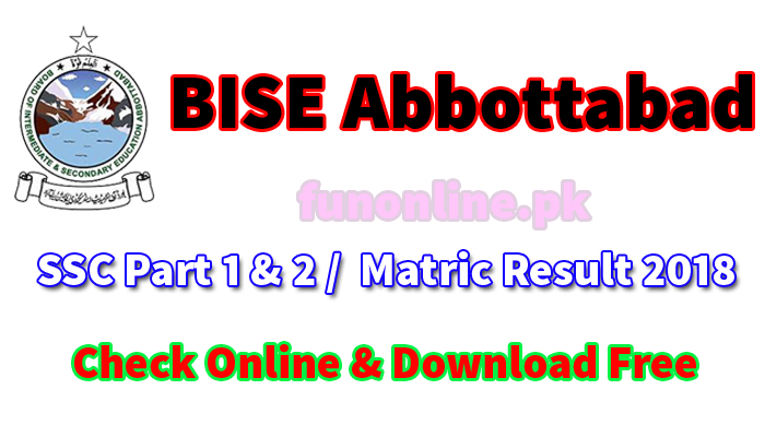 bise abbottabad matric 9th 10th ssc part 1 part 2 result 2018 online