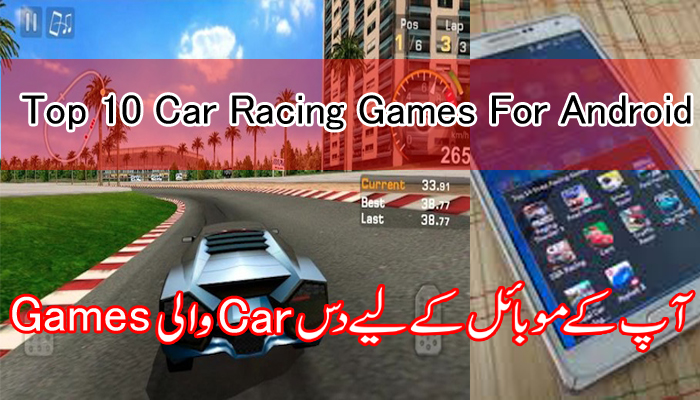 top ten car racing games for android smartphone